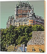Chateau In Old Quebec Wood Print