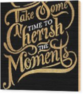 Cherish The Moments Wood Print