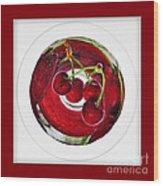 Cherry Liqueur Anyone... Wood Print
