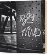 Be Kind Graffiti on a Chicago Bridge Wood Print