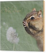 Chippy Get Well Soon Wood Print