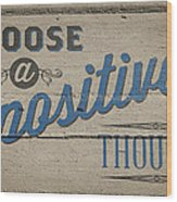 Choose A Positive Thought Wood Print by Scott Norris