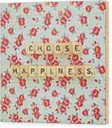 Choose Happiness Wood Print