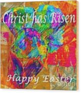 Christ Has Risen Happy Easter Wood Print