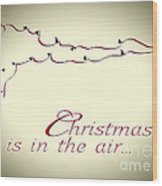 Christmas Is In The Air Wood Print