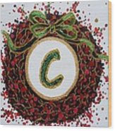 Christmas Wreath Initial C Wood Print