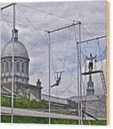 Cirque Carpe Diem Near Quays Along Saint Lawrence River In Montreal-qc Wood Print