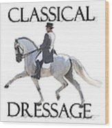 Classical Dressage Wood Print
