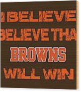 Cleveland Browns I Believe Wood Print