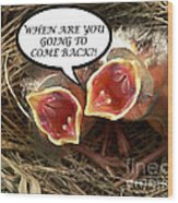 Come Back Greeting Card Wood Print