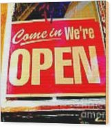 Come In We're Open Wood Print