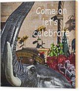 Come On Let's Celebrate Wood Print by Kathy Clark