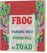 Comedy Funny Wordplay Toad Frog  Background Designs  And Color Tones N Color Shades Available For Do Wood Print
