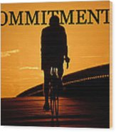 Commitment Wood Print