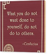 Confucius The Golden Rule Wood Print