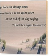 Courage Does Not Always Roar Wood Print by Mike Flynn