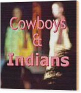 Cowboys And Indians Wood Print