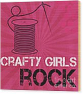 Crafty Girls Rock Wood Print
