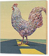 Crossing Chicken Wood Print