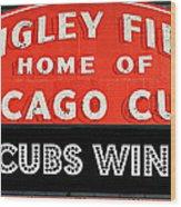 Cubs Win - Wrigley Sign Wood Print