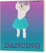 D Is For Dancing Dog Wood Print