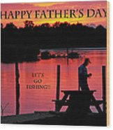 Dad Happy Father's Day  Lets Go Fishing  Wood Print
