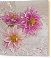 Dahlias And Lace Wood Print