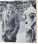 Dallas Cowboys Coach Tom Landry And Quarterback #12 Roger Staubach Wood Print