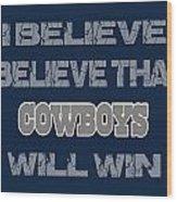 Dallas Cowboys I Believe Wood Print