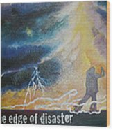 Dancing On The Edge Of Disaster Wood Print