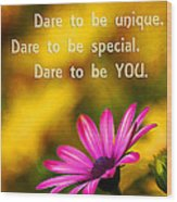Dare To Be You Wood Print