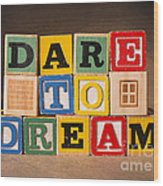Dare To Dream Wood Print