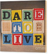 Dare To Live Wood Print