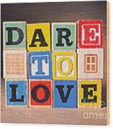 Dare To Love Wood Print