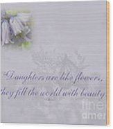 Daughters Are Like Flowers Wood Print