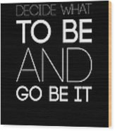 Decide What To Be And Go Be It Poster 1 Wood Print