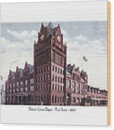 Detroit - Union Depot - Fort Street - 1907 Wood Print