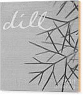 Dill Wood Print by Linda Woods