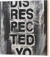 Disrespected Yo Wood Print by Linda Woods