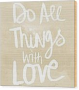 Do All Things With Love- Inspirational Art Wood Print