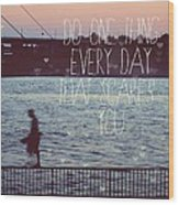 Do One Thing Every Day Wood Print