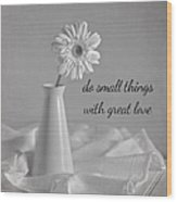 Do Small Things Wood Print