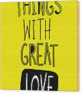 Do Small Things With Great Love Wood Print by Gal Ashkenazi