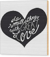 Do Small Things With Great Love Typography Wood Print