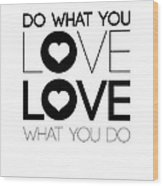 Do What You Love What You Do 4 Wood Print