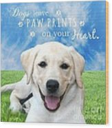 Dogs Leave Paw Prints On Your Heart Wood Print