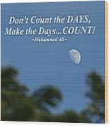 Don't Count The Days Wood Print