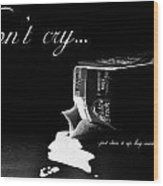 Don't Cry Over Spilled Milk Wood Print