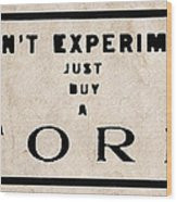 Don't Experiment - Just Buy A Ford Wood Print