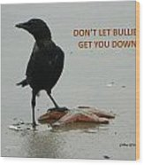 Don't Let Bullies Get You Down Wood Print